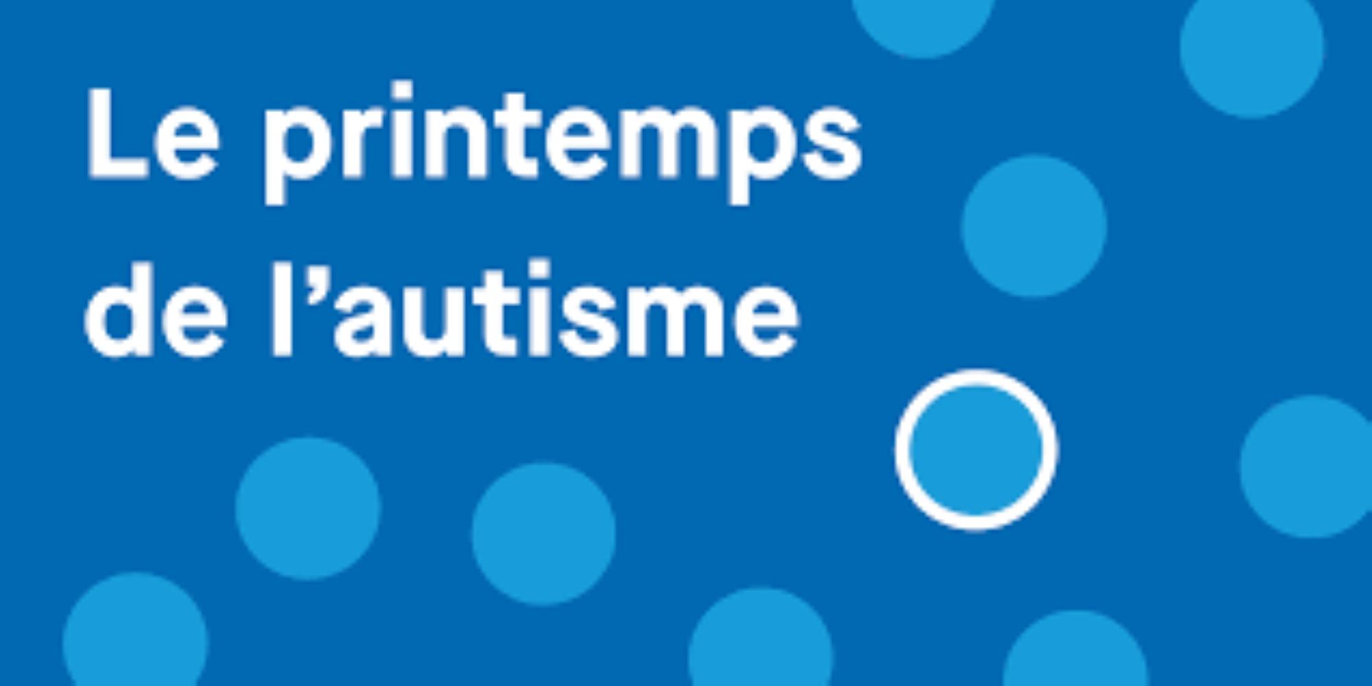 Le printemps de l'autisme du 26 mars au 17 juin